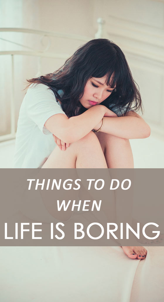 Get rid of boring life and start living happily
